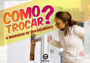 como trocar a borracha da geladeira