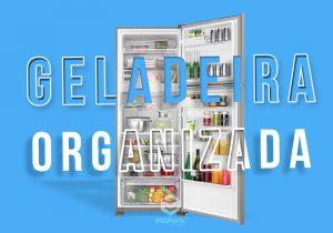 Como organizar geladeira